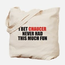 I Bet Chaucer Never Had Tote Bag