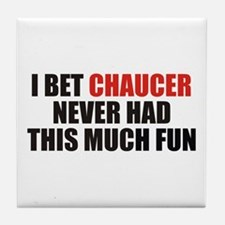 I Bet Chaucer Never Had Tile Coaster
