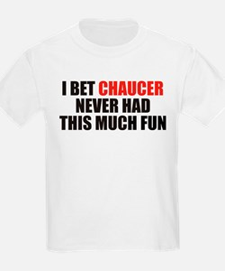 I Bet Chaucer Never Had T-Shirt