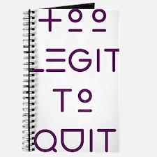 TOO LEGIT TO QUIT Journal