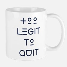 TOO LEGIT TO QUIT Mugs