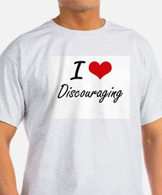 I love Discouraging T-Shirt