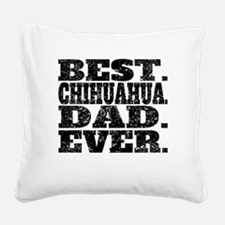 Best Chihuahua Dad Ever Square Canvas Pillow