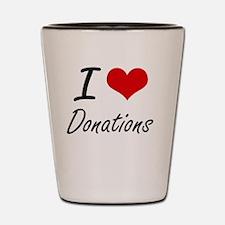 I love Donations Shot Glass