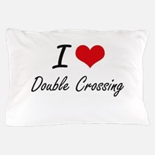 I love Double Crossing Pillow Case