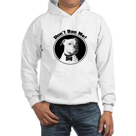 Don't Ban Me! Pit Bull Hooded Sweatshirt