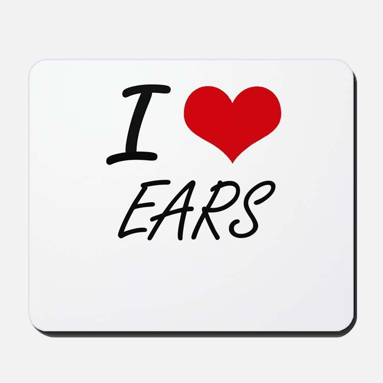 I love EARS Mousepad