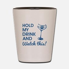 HOLD MY DRINK... Shot Glass