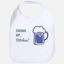 DRINK UP, BITCHES! Bib