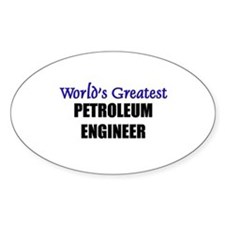 Worlds Greatest PETROLEUM ENGINEER Oval Decal