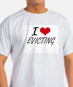 I love EVICTING T-Shirt