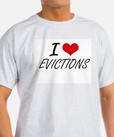 I love EVICTIONS T-Shirt