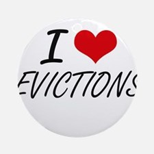 I love EVICTIONS Round Ornament
