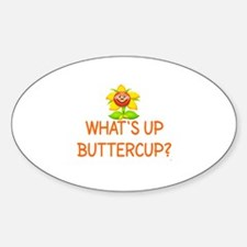 WHAT'S UP BUTTERCUP? Sticker (Oval)