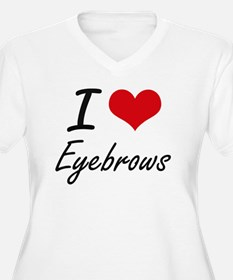 I love EYEBROWS Plus Size T-Shirt