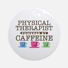 Physical Therapist Powered by Caffeine Round Ornam