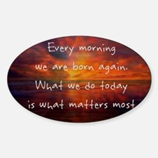 Every Morning We Are Born Again Decal