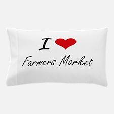 I love Farmers Market Pillow Case