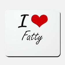 I love Fatty Mousepad