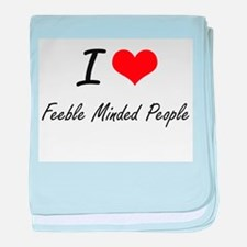 I love Feeble Minded People baby blanket