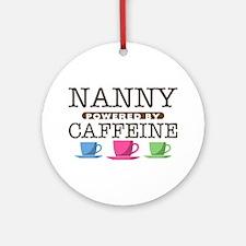 Nanny Powered by Caffeine Round Ornament