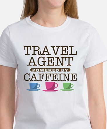 Travel Agent Powered by Caffeine Women's T-Shirt