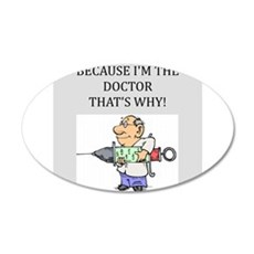 because im the doctor gifts apparel Wall Decal