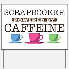 Scrapbooker Powered by Caffeine Yard Sign
