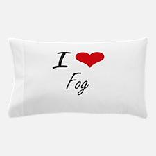 I love Fog Pillow Case