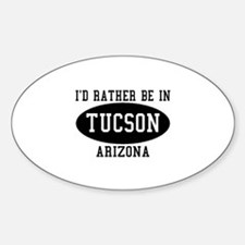 I'd Rather Be in Tucson, Ariz Oval Decal