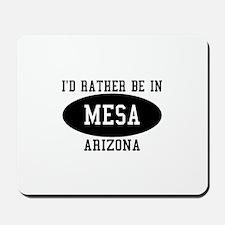I'd Rather Be in Mesa, Arizon Mousepad