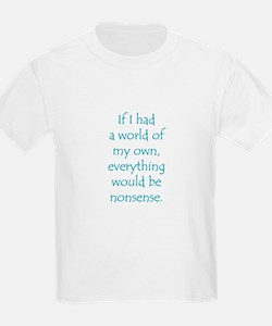 If I had a world of my own... T-Shirt