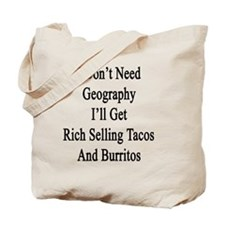 I Don't Need Geography I'll Get Rich Sell Tote Bag