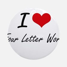 I love Four Letter Word Round Ornament