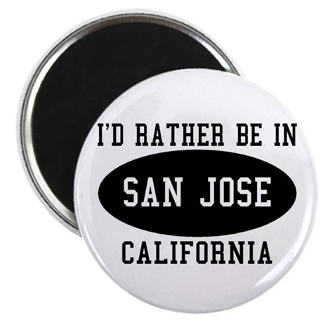 """I'd Rather Be in San Jose, Ca 2.25"""" Magnet (100 pa"""