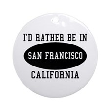 I'd Rather Be in San Francisc Ornament (Round)
