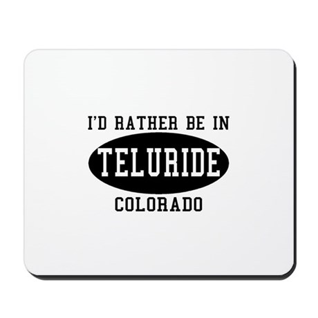 I'd Rather Be in Teluride, Co Mousepad