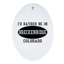 I'd Rather Be in Breckenridge Oval Ornament