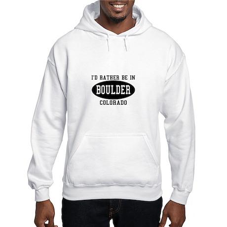 I'd Rather Be in Boulder, Col Hooded Sweatshirt