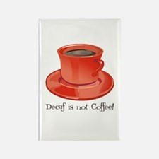 Decaf is not Coffee Rectangle Magnet