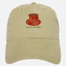 Decaf is not Coffee Baseball Baseball Cap