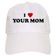 I Love YOUR MOM Baseball Cap