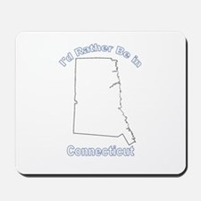 I'd Rather Be in Connecticut Mousepad