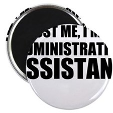 Trust Me, I'm An Administrative Assistant Magnets