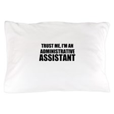 Trust Me, I'm An Administrative Assistant Pillow C