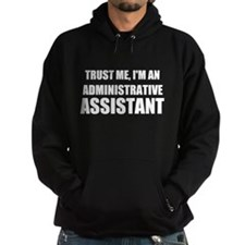 Trust Me, I'm An Administrative Assistant Hoodie