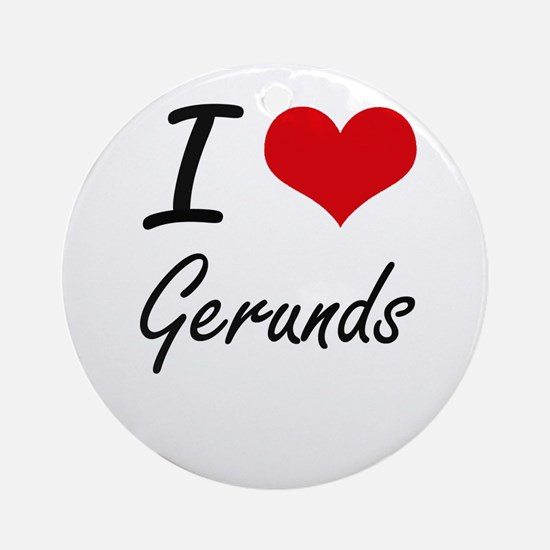I love Gerunds Round Ornament