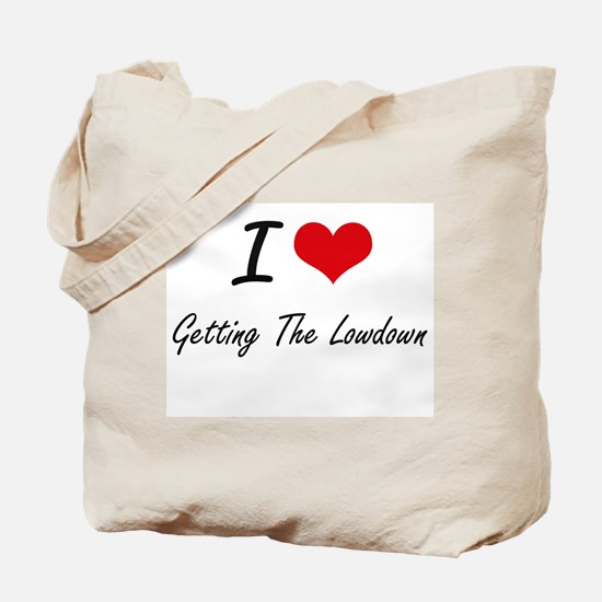 I love Getting The Lowdown Tote Bag