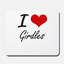 I love Girdles Mousepad