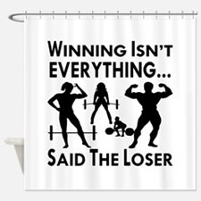 Winning Isn't Everything Shower Curtain